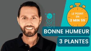 Les 3 meilleures planres pour la bonne humeur en 2 minute 59 par Nutrastream